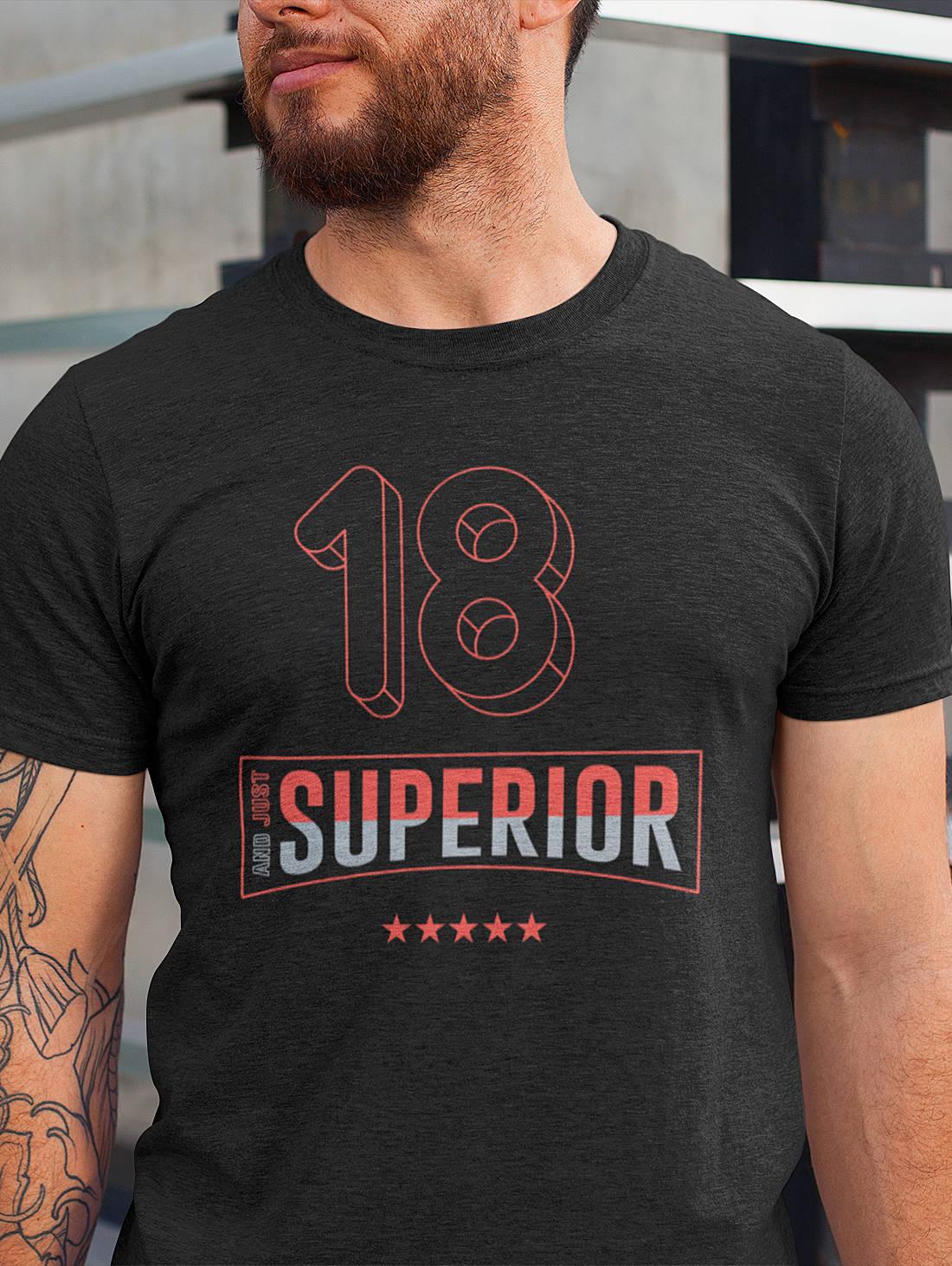 T-SHIRT 18. Geburtstag - and just Superior